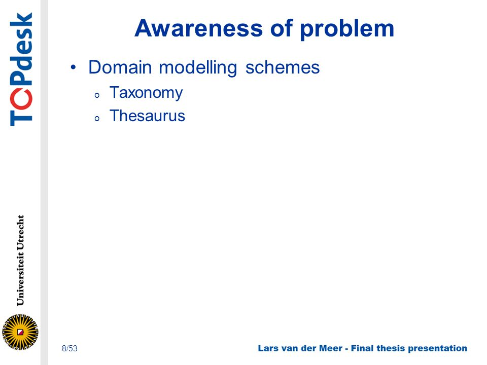 Awareness of problem Domain modelling schemes o Taxonomy o Thesaurus 8/53