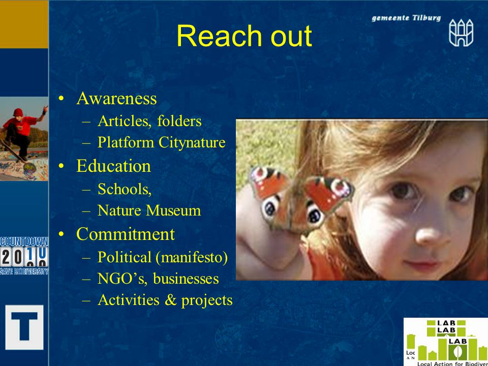 Reach out Awareness –Articles, folders –Platform Citynature Education –Schools, –Nature Museum Commitment –Political (manifesto) –NGO's, businesses –Activities & projects
