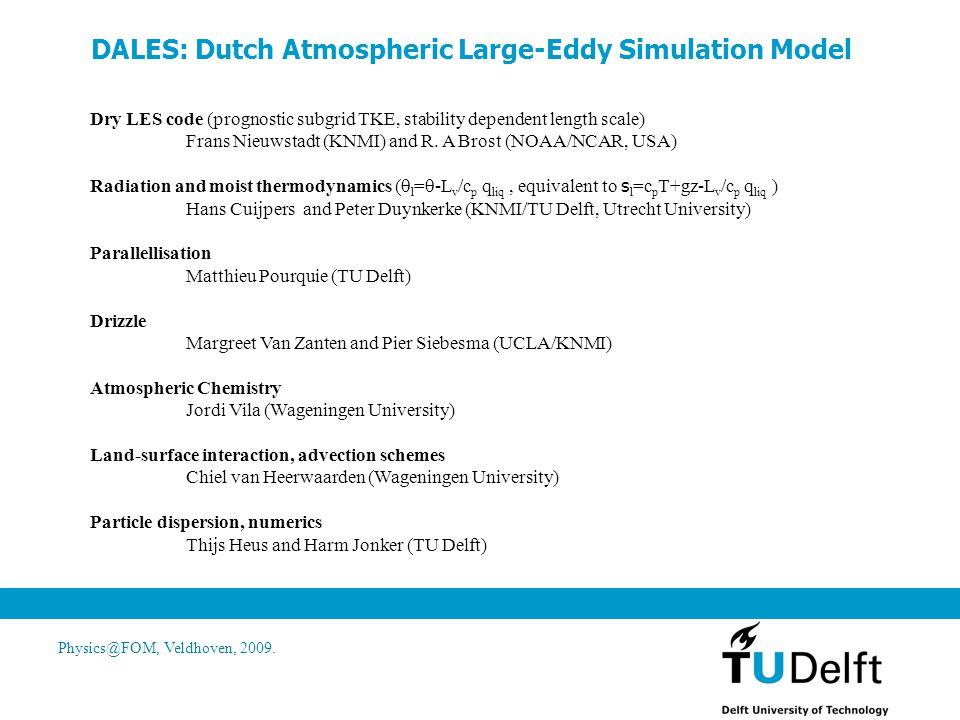 Physics@FOM, Veldhoven, 2009. DALES: Dutch Atmospheric Large-Eddy Simulation Model Dry LES code (prognostic subgrid TKE, stability dependent length sc