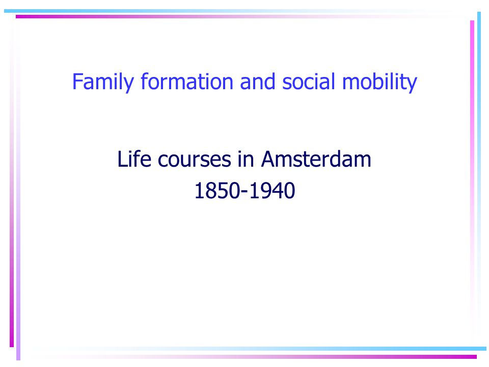 Family formation and social mobility Life courses in Amsterdam 1850-1940