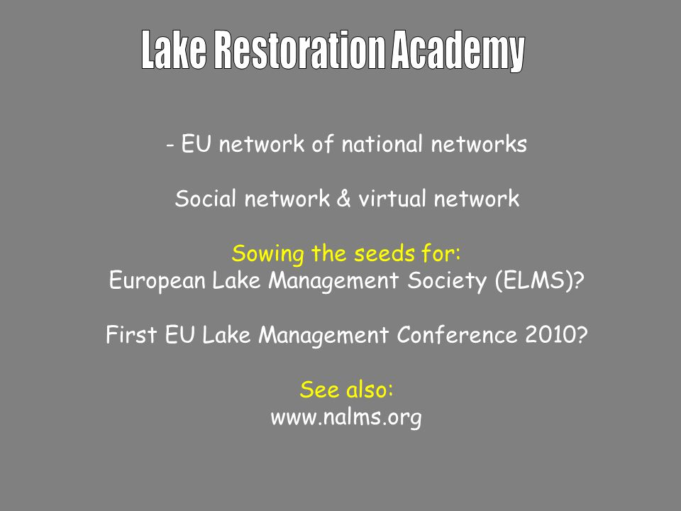 - EU network of national networks Social network & virtual network Sowing the seeds for: European Lake Management Society (ELMS).