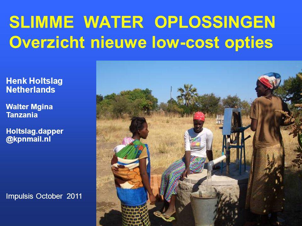 SLIMME WATER OPLOSSINGEN Overzicht nieuwe low-cost opties Henk Holtslag Netherlands Walter Mgina Tanzania Holtslag.dapper @kpnmail.nl Impulsis October 2011