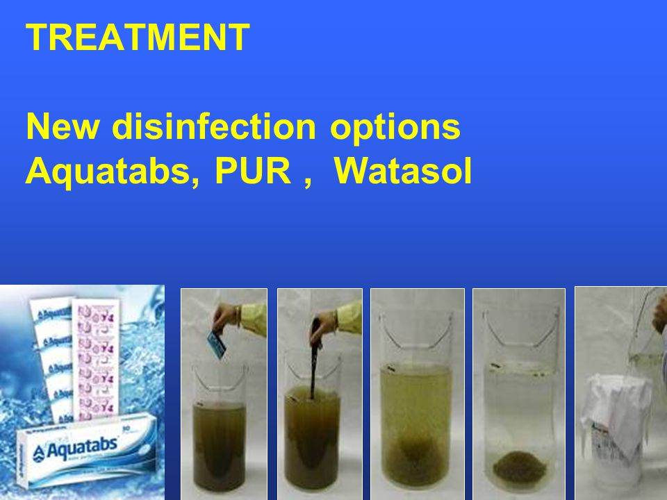 TREATMENT New disinfection options Aquatabs, PUR, Watasol