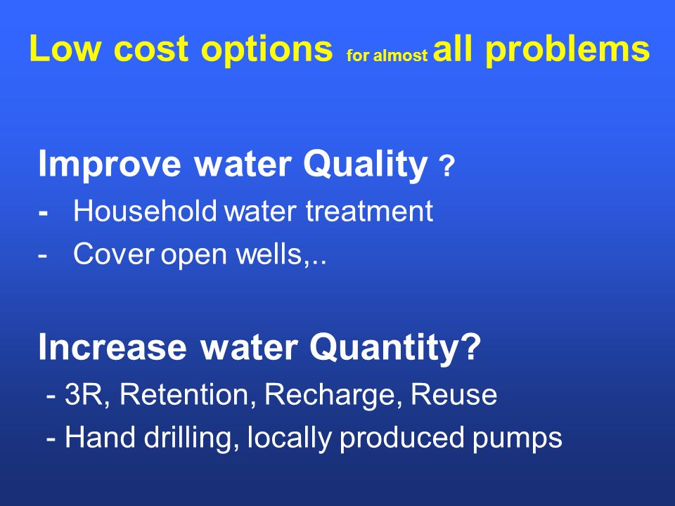 Low cost options for almost all problems Improve water Quality .