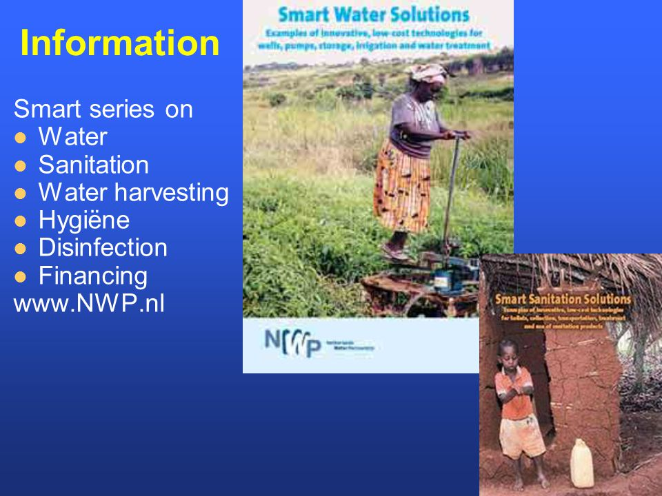 Information Smart series on Water Sanitation Water harvesting Hygiëne Disinfection Financing www.NWP.nl