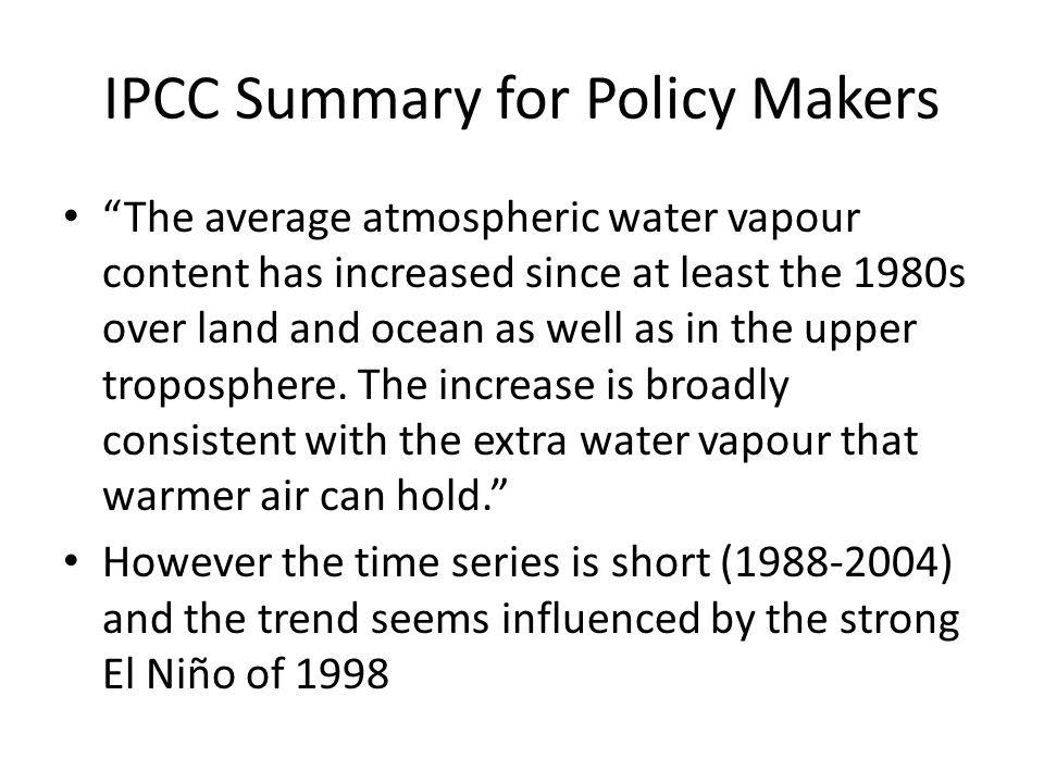 IPCC Summary for Policy Makers The average atmospheric water vapour content has increased since at least the 1980s over land and ocean as well as in the upper troposphere.