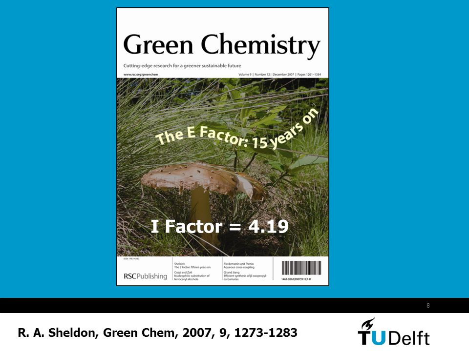9 The E Factor Is the actual amount of all waste formed in the process, including solvent losses and waste from energy production (c.f.