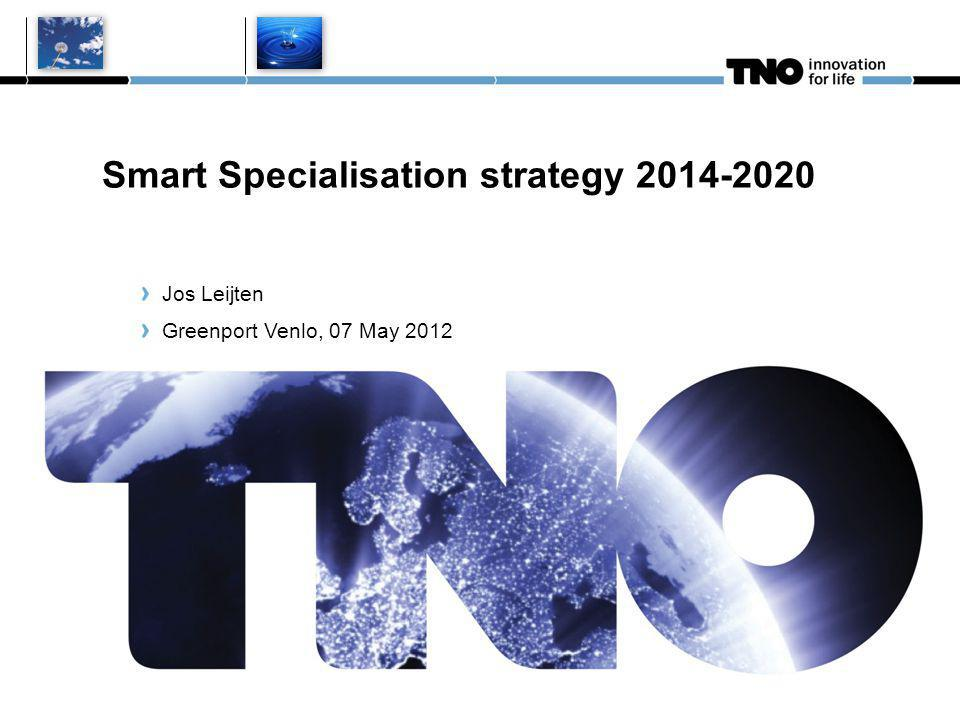 jan.mengelers@tno.nl, sept 2010 Smart Specialisation strategy 2014-2020 Jos Leijten Greenport Venlo, 07 May 2012