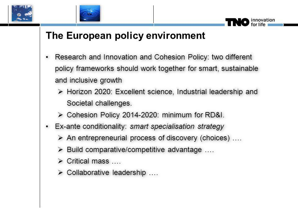 The European policy environment Research and Innovation and Cohesion Policy: two different policy frameworks should work together for smart, sustainable and inclusive growth  Horizon 2020: Excellent science, Industrial leadership and Societal challenges.