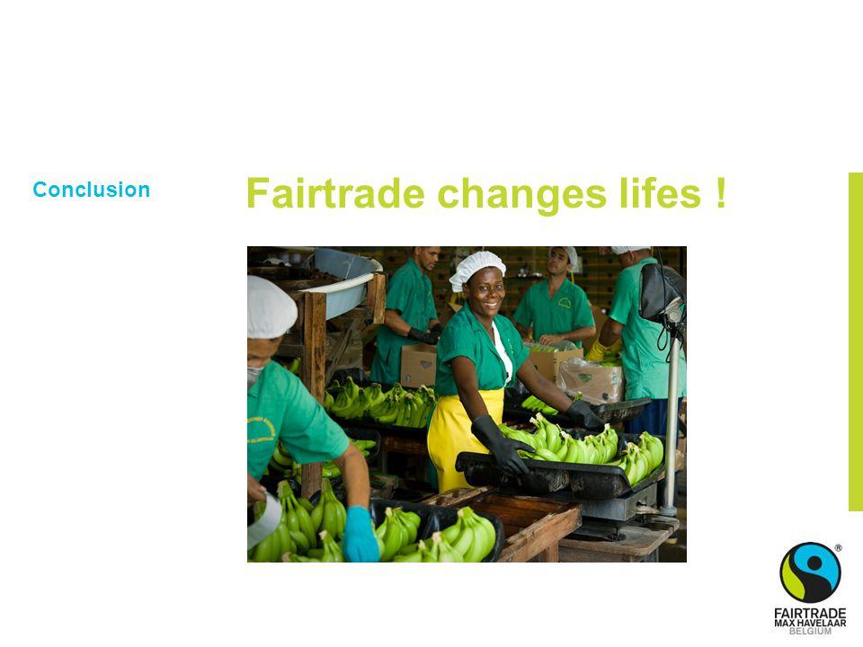Conclusion Fairtrade changes lifes !