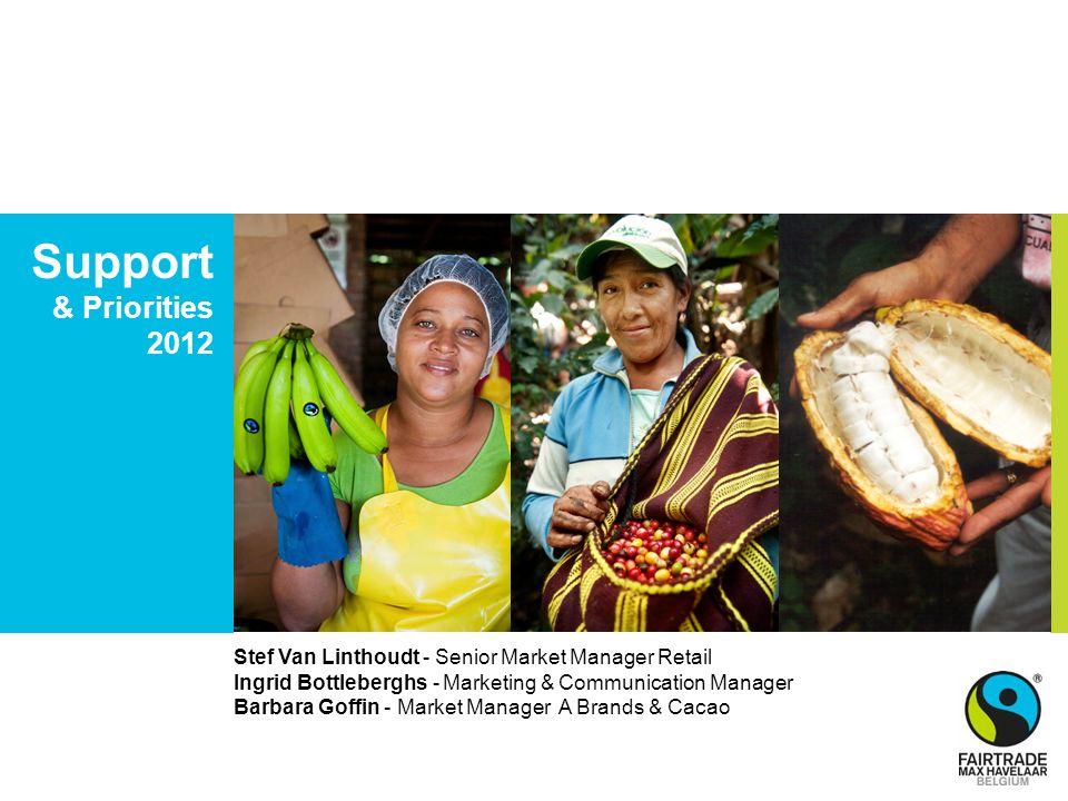 Support & Priorities 2012 Stef Van Linthoudt - Senior Market Manager Retail Ingrid Bottleberghs - Marketing & Communication Manager Barbara Goffin - M