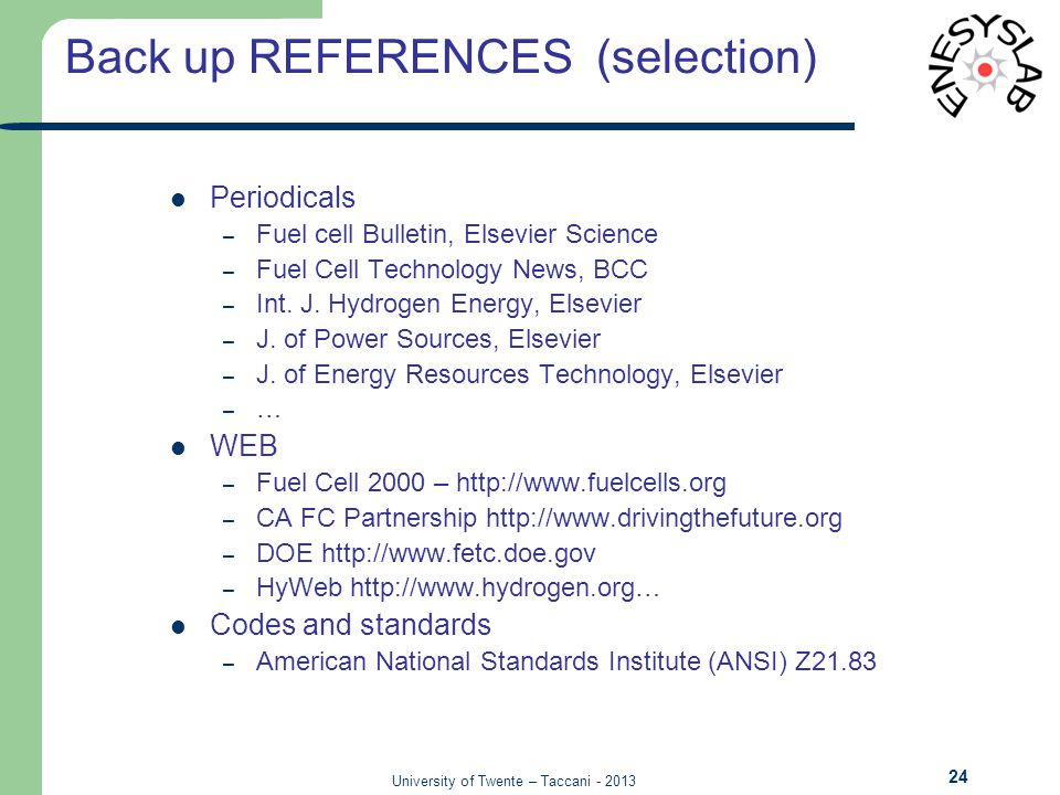 University of Twente – Taccani - 2013 Back up REFERENCES (selection) 24 Periodicals – Fuel cell Bulletin, Elsevier Science – Fuel Cell Technology News, BCC – Int.