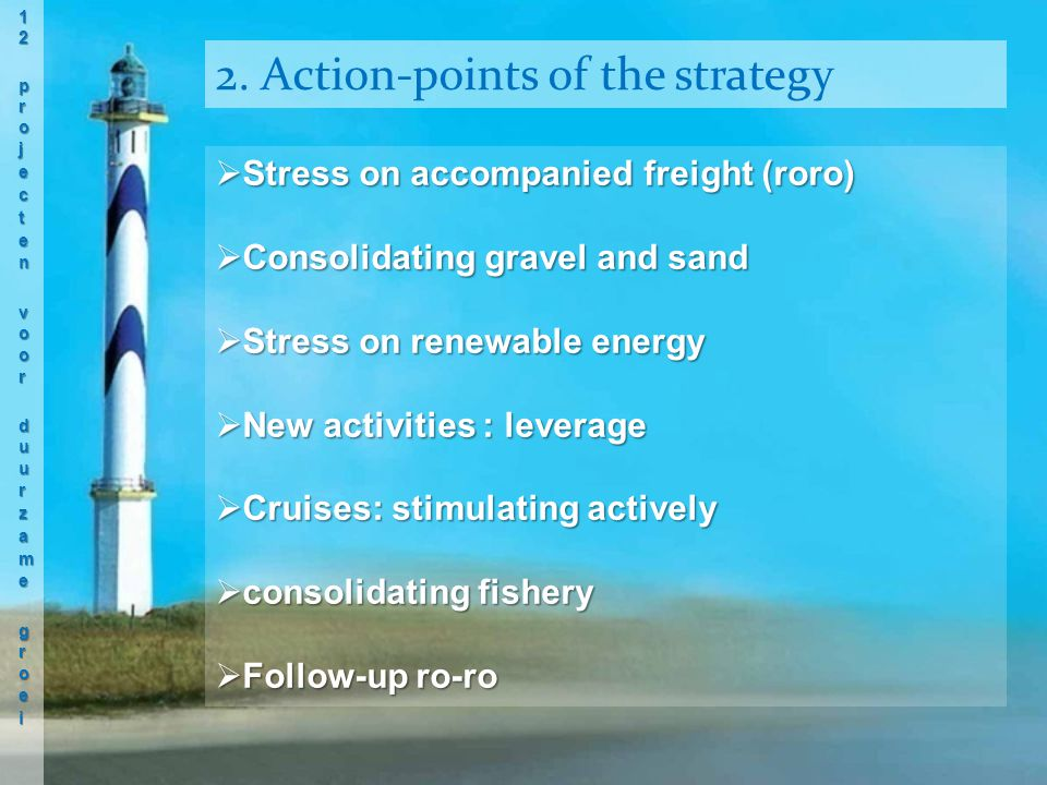  Stress on accompanied freight (roro)  Consolidating gravel and sand  Stress on renewable energy  New activities : leverage  Cruises: stimulating actively  consolidating fishery  Follow-up ro-ro 2.