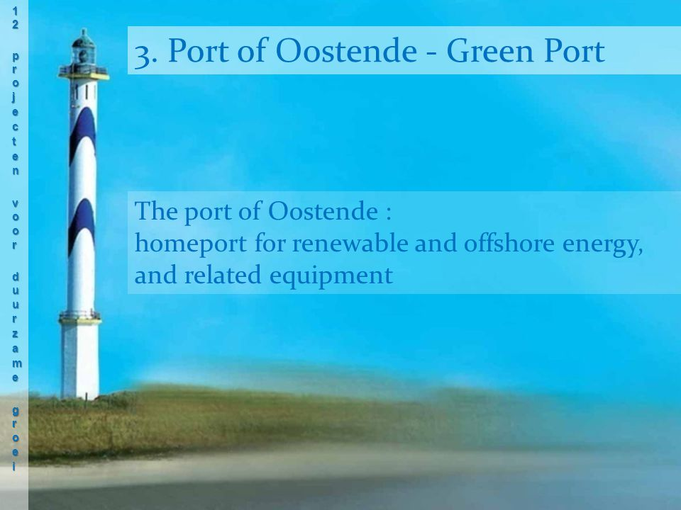 The port of Oostende : homeport for renewable and offshore energy, and related equipment 3.