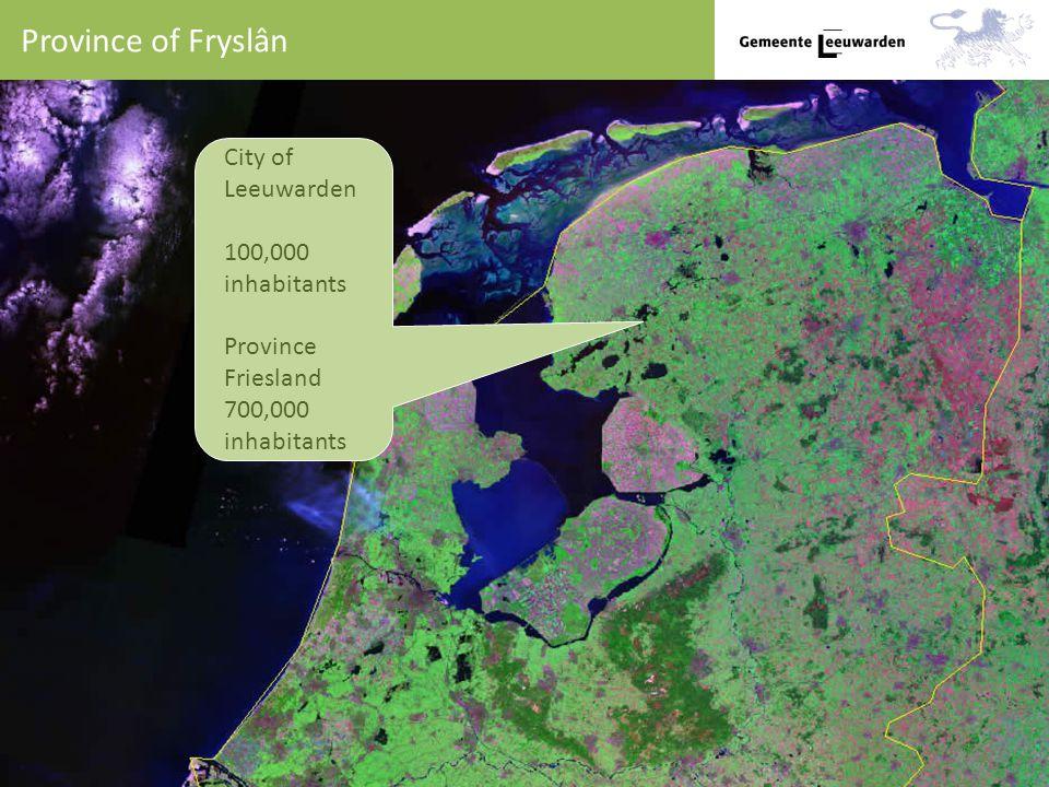 Province of Fryslân City of Leeuwarden 100,000 inhabitants Province Friesland 700,000 inhabitants