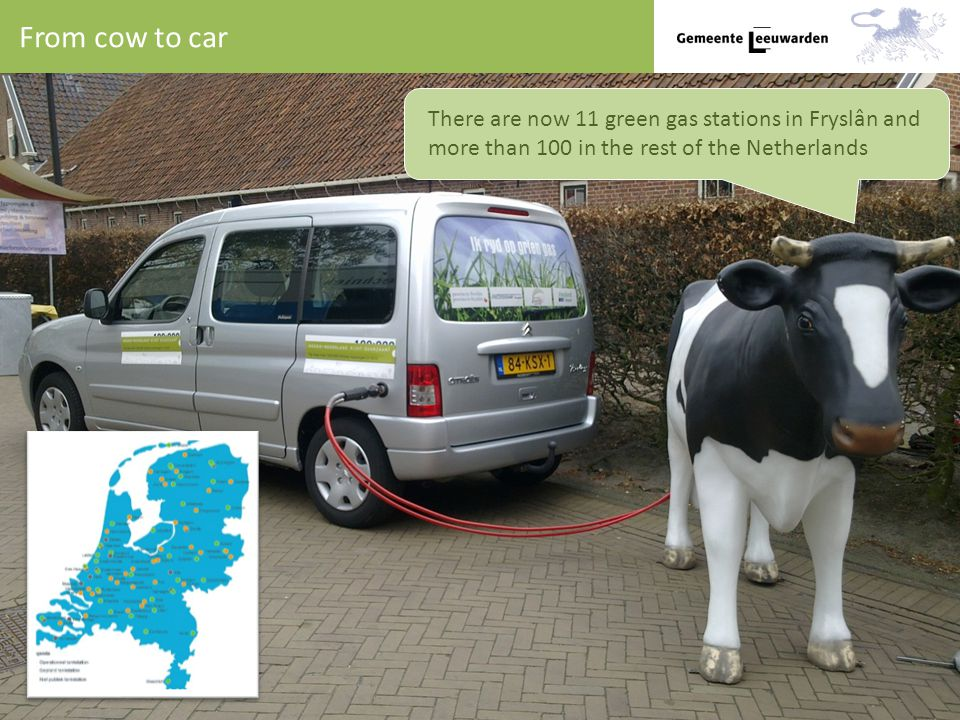 From cow to car There are now 11 green gas stations in Fryslân and more than 100 in the rest of the Netherlands