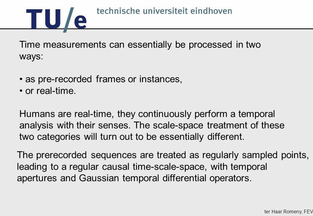 ter Haar Romeny, FEV Time measurements can essentially be processed in two ways: as pre-recorded frames or instances, or real-time.