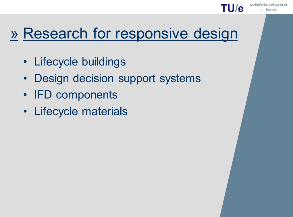 11 TU/e technische universiteit eindhoven » Research for responsive design Lifecycle buildings Design decision support systems IFD components Lifecycle materials