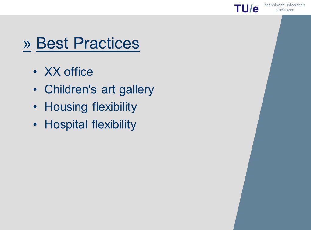 15 TU/e technische universiteit eindhoven » Best Practices XX office Children's art gallery Housing flexibility Hospital flexibility 15 TU/e technisch