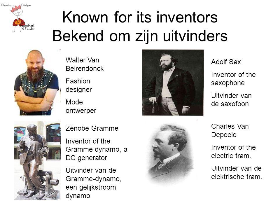 Known for its inventors Bekend om zijn uitvinders Walter Van Beirendonck Fashion designer Mode ontwerper Adolf Sax Inventor of the saxophone Uitvinder