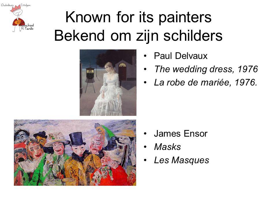 Known for its painters Bekend om zijn schilders Paul Delvaux The wedding dress, 1976 La robe de mariée, 1976. James Ensor Masks Les Masques