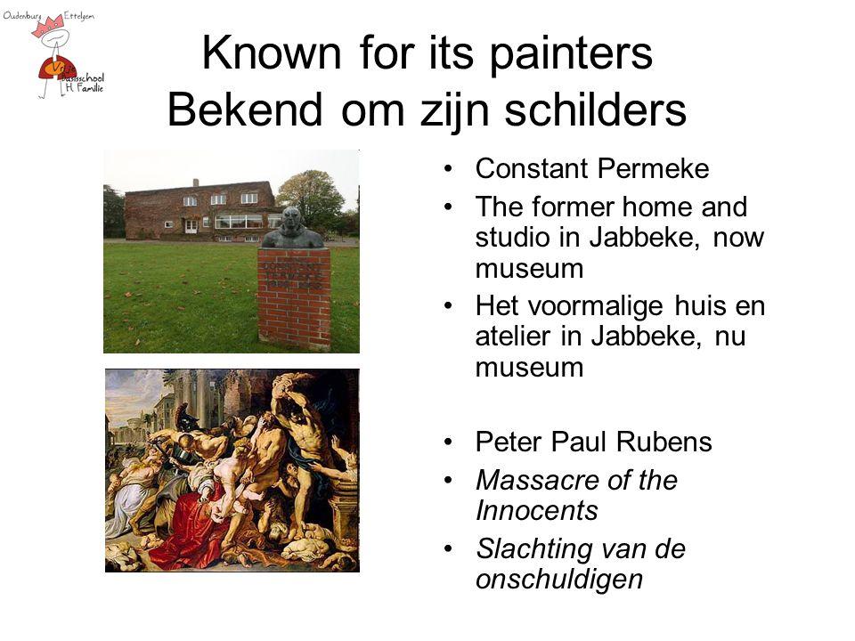 Known for its painters Bekend om zijn schilders Constant Permeke The former home and studio in Jabbeke, now museum Het voormalige huis en atelier in J