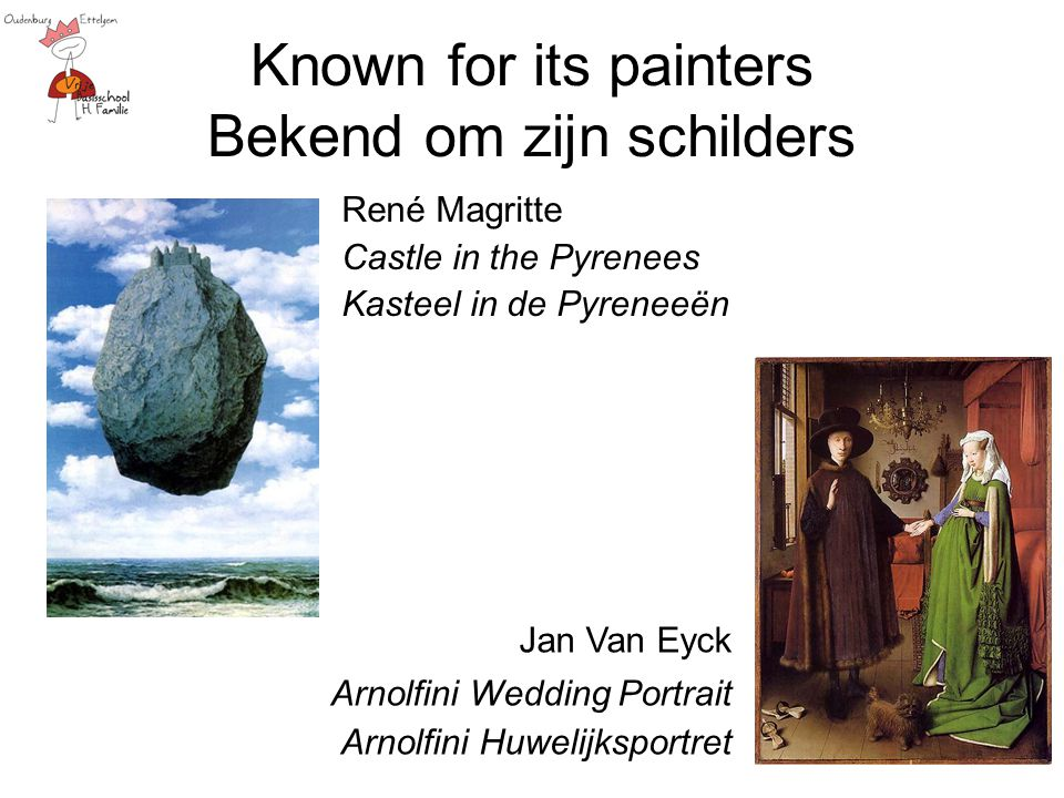 Known for its painters Bekend om zijn schilders René Magritte Castle in the Pyrenees Kasteel in de Pyreneeën Jan Van Eyck Arnolfini Wedding Portrait Arnolfini Huwelijksportret