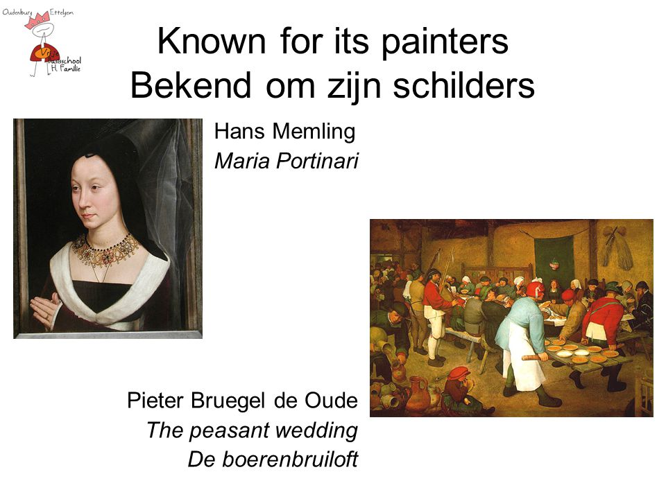 Known for its painters Bekend om zijn schilders Hans Memling Maria Portinari Pieter Bruegel de Oude The peasant wedding De boerenbruiloft