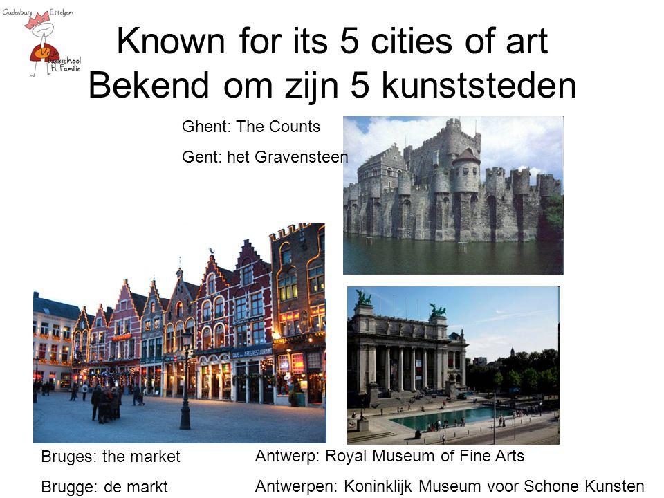 Known for its 5 cities of art Bekend om zijn 5 kunststeden Bruges: the market Brugge: de markt Antwerp: Royal Museum of Fine Arts Antwerpen: Koninklij