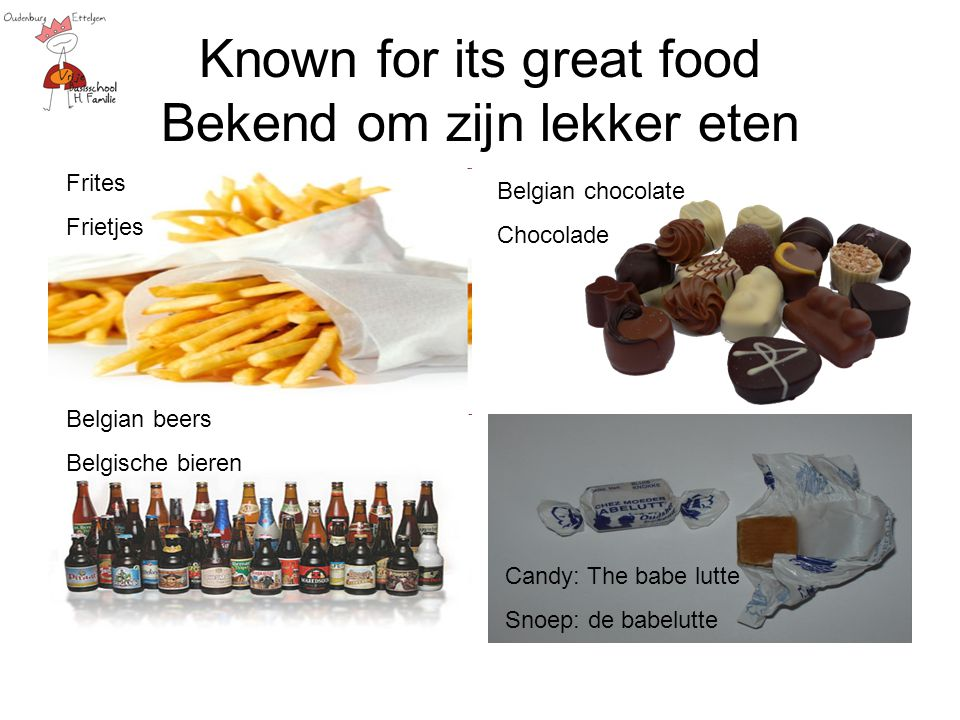Known for its great food Bekend om zijn lekker eten Frites Frietjes Belgian chocolate Chocolade Belgian beers Belgische bieren Candy: The babe lutte S