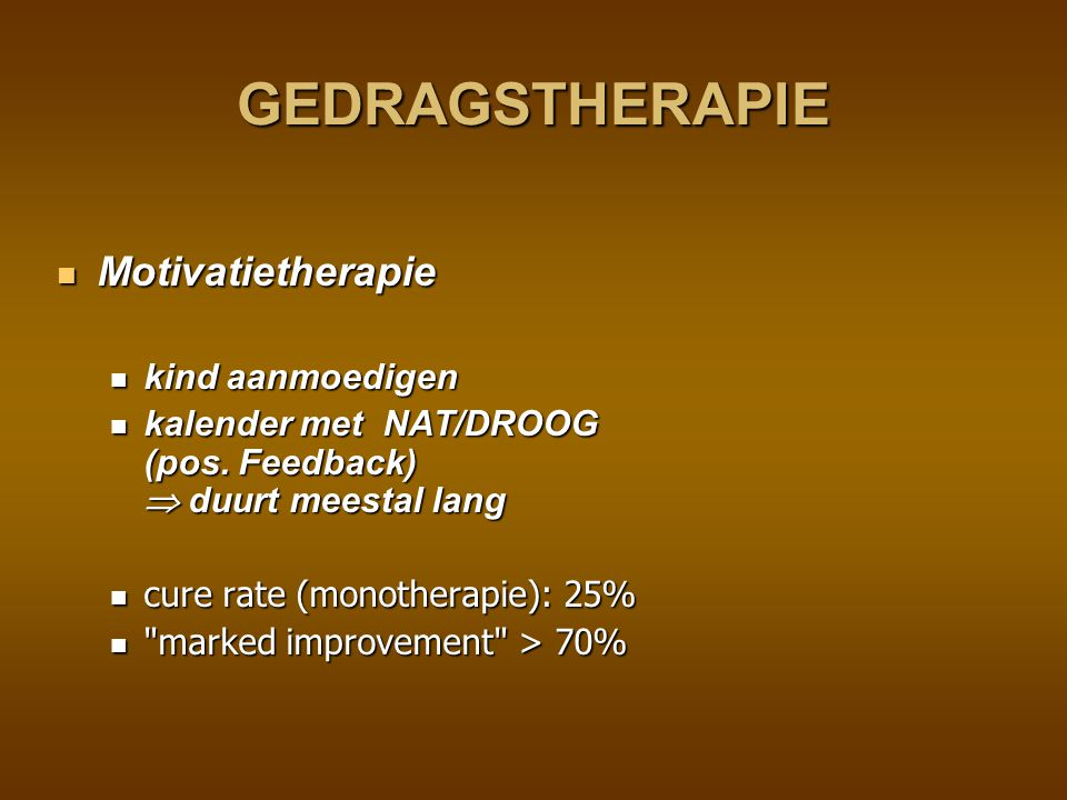 GEDRAGSTHERAPIE Conditioneringstherapie = Plaswekker Conditioneringstherapie = Plaswekker Werking : reactie op urine.