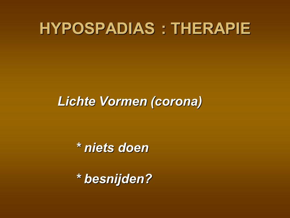 HYPOSPADIAS : THERAPIE Ernstige vormen * resectie van de chordee * constructie van een neo-urethra - gesteelde flap (penis of scrotum) - vrije flap (penis, wang) Tussen 6 – 18 maanden leeftijd.