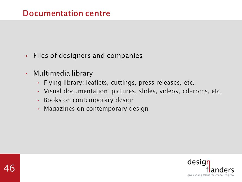 46 Documentation centre Files of designers and companies Multimedia library Flying library: leaflets, cuttings, press releases, etc.