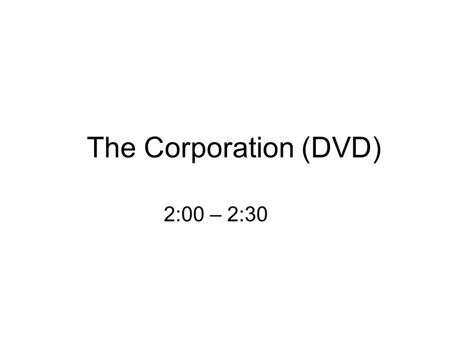The Corporation (DVD) 2:00 – 2:30