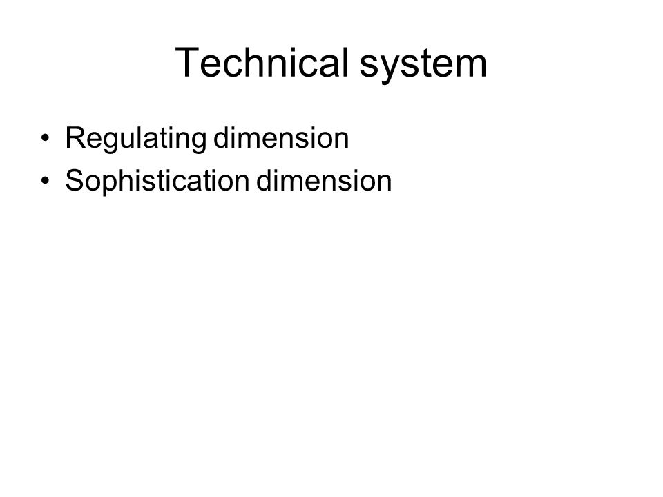 Technical system Regulating dimension Sophistication dimension