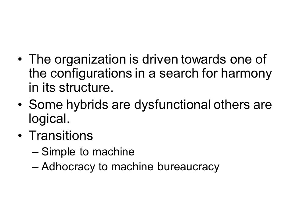 The organization is driven towards one of the configurations in a search for harmony in its structure.