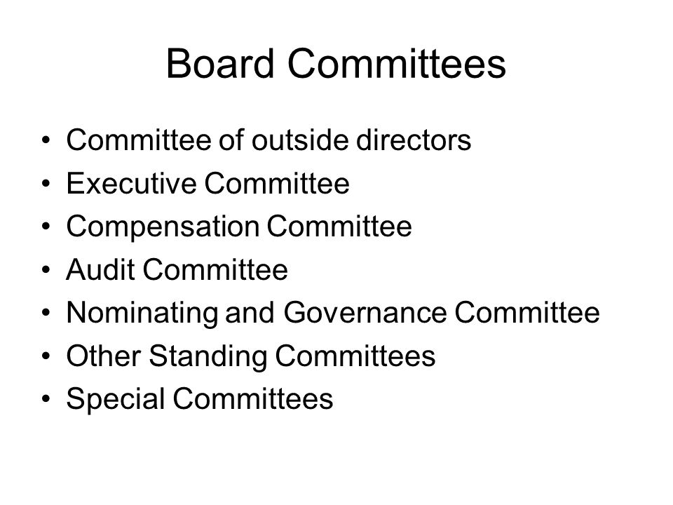 Board Committees Committee of outside directors Executive Committee Compensation Committee Audit Committee Nominating and Governance Committee Other Standing Committees Special Committees