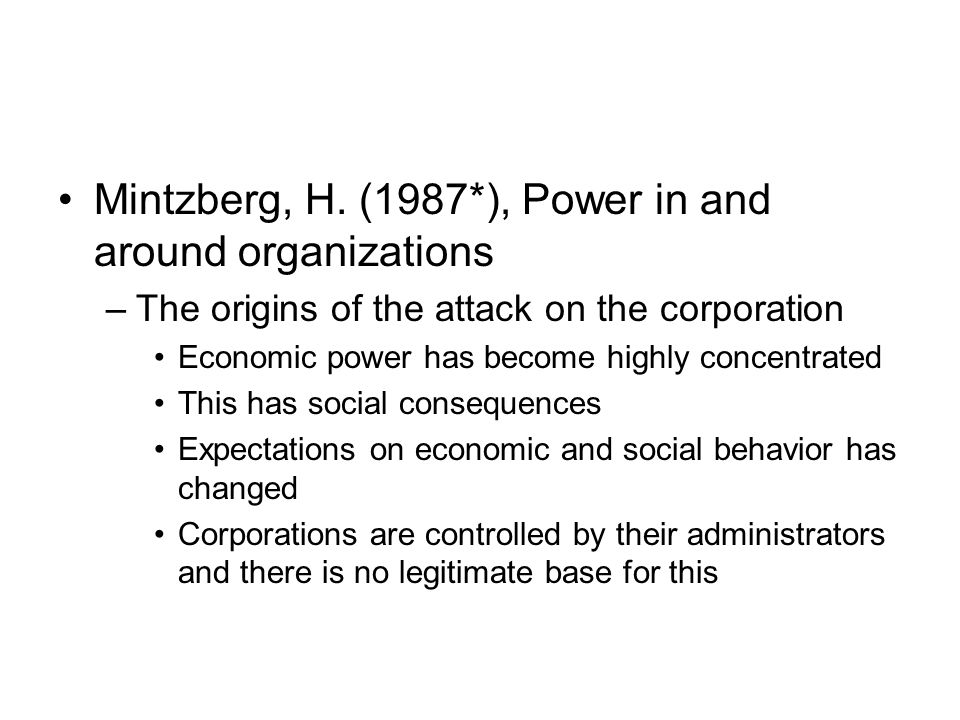 Mintzberg, H. (1987*), Power in and around organizations –The origins of the attack on the corporation Economic power has become highly concentrated T