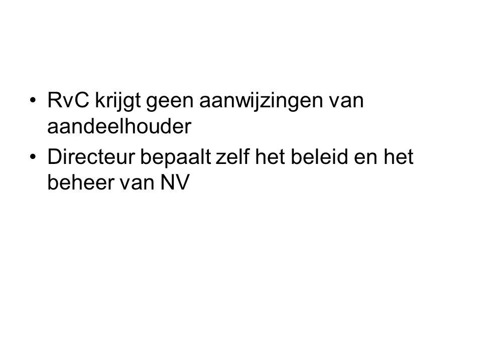 RvC krijgt geen aanwijzingen van aandeelhouder Directeur bepaalt zelf het beleid en het beheer van NV