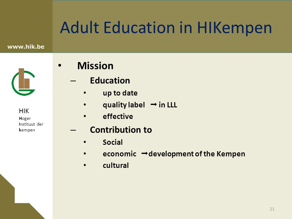 HIK Hoger Instituut der kempen Adult Education in HIKempen Mission – Education up to date quality label  in LLL effective – Contribution to Social economic  development of the Kempen cultural 21