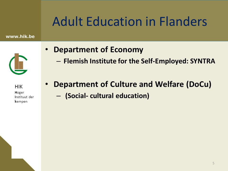 HIK Hoger Instituut der kempen Adult Education in Flanders Department of Economy – Flemish Institute for the Self-Employed: SYNTRA Department of Culture and Welfare (DoCu) – (Social- cultural education) 5