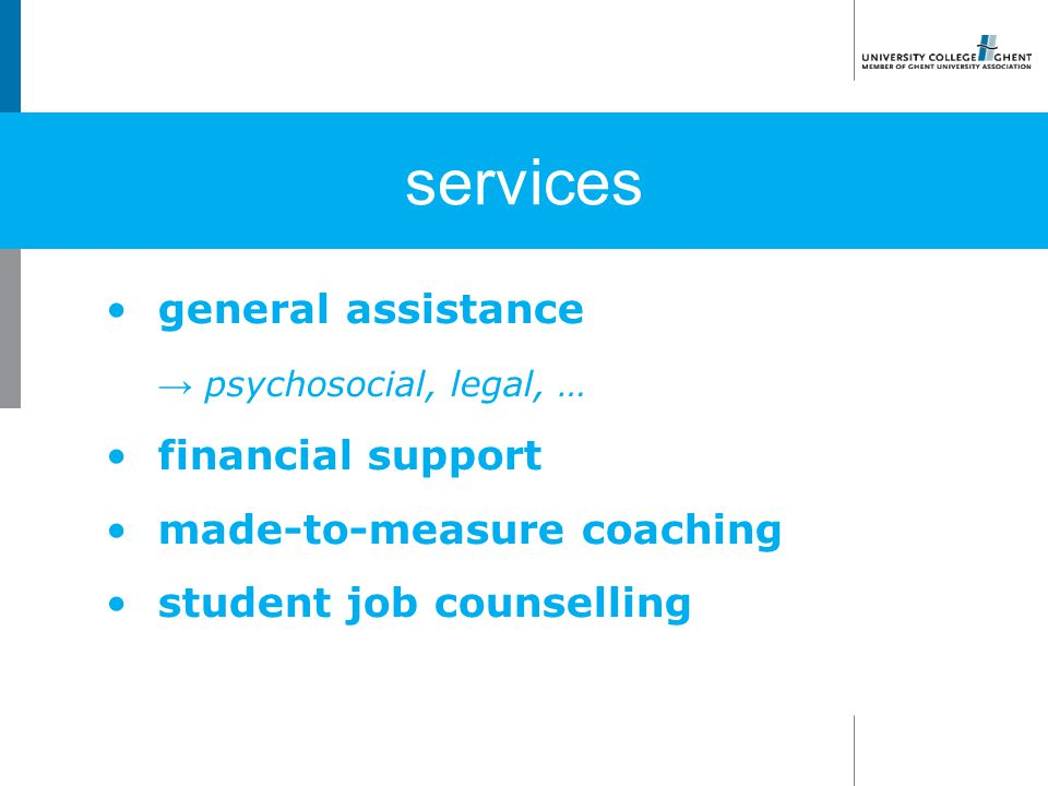 general assistance → psychosocial, legal, … financial support made-to-measure coaching student job counselling services