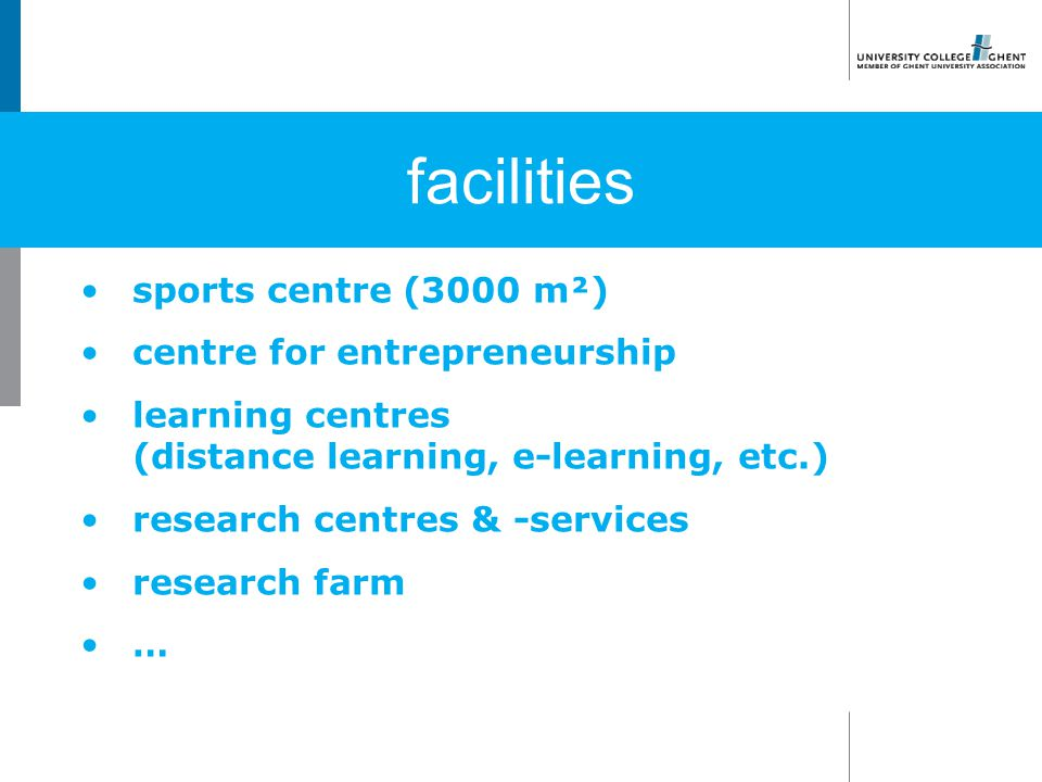 sports centre (3000 m²) centre for entrepreneurship learning centres (distance learning, e-learning, etc.) research centres & -services research farm … facilities