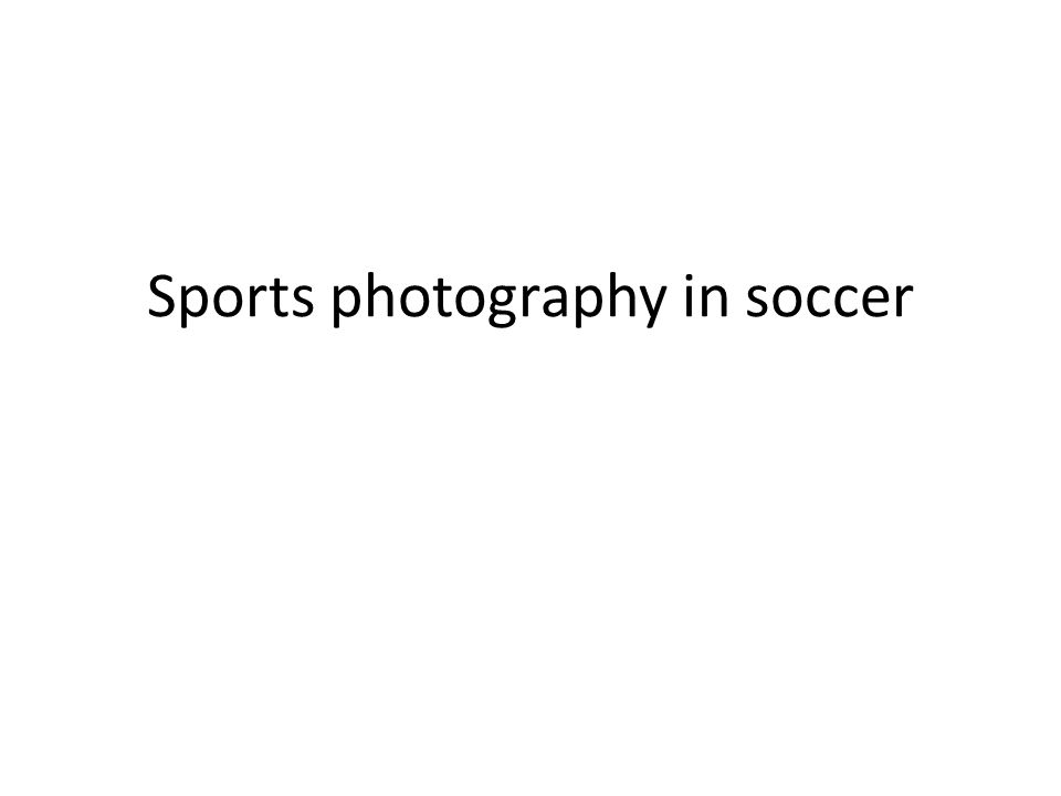 Sports photography in soccer