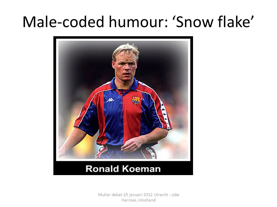 Mulier debat 25 januari 2012 Utrecht - Joke Hermes, Inholland Male-coded humour: 'Snow flake'