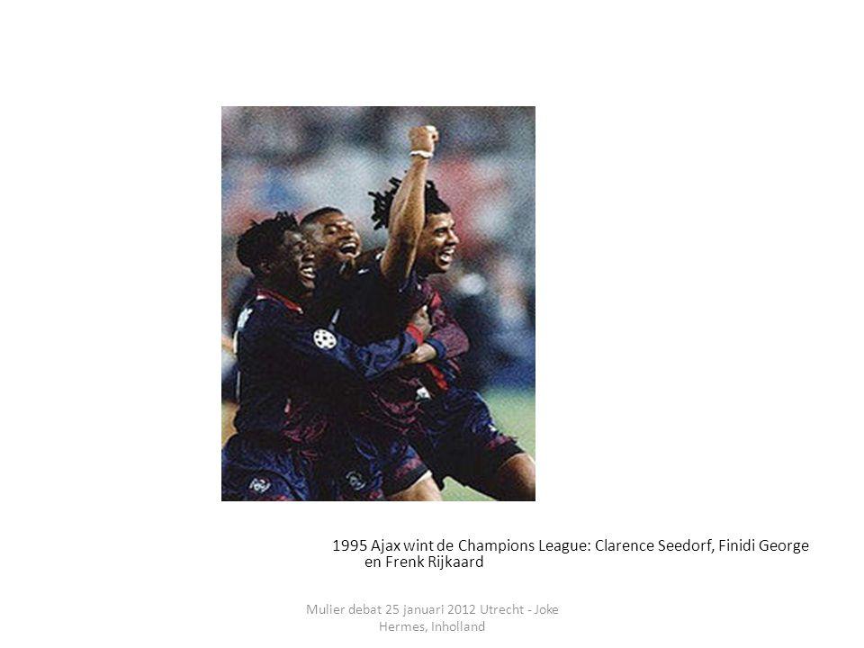 Mulier debat 25 januari 2012 Utrecht - Joke Hermes, Inholland 1995 Ajax wint de Champions League: Clarence Seedorf, Finidi George en Frenk Rijkaard