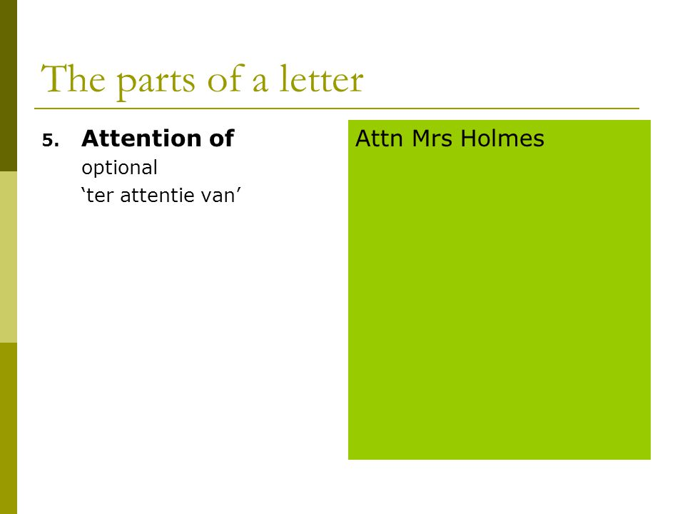 The parts of a letter 5. Attention of optional 'ter attentie van' Attn Mrs Holmes