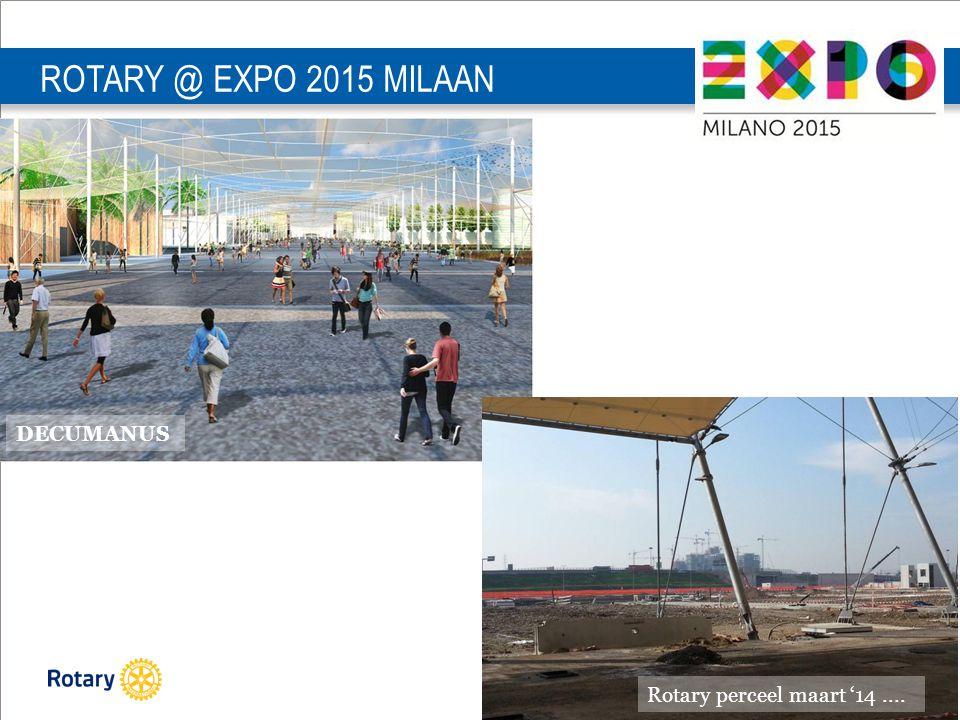 PETS D1590 28-29 maart | 16 ROTARY @ EXPO 2015 MILAAN Rotary perceel maart '14.... DECUMANUS