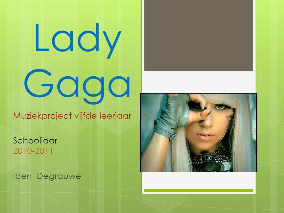 Lady Gaga Muziekproject vijfde leerjaar Schooljaar 2010-2011 Iben Degrauwe
