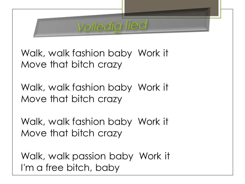 Walk, walk fashion baby Work it Move that bitch crazy Walk, walk fashion baby Work it Move that bitch crazy Walk, walk fashion baby Work it Move that